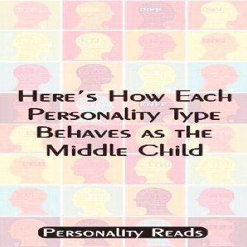 Here's How Each Personality Type Behaves as the Middle Child Here's How Each Personality Type B