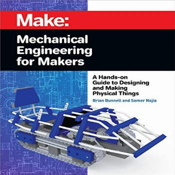 Mechanical Engineering for Makers: A Hands-on Guide to